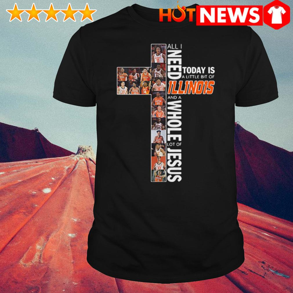 Illinois Fighting Illini A whole lot of Jesus All I need today is a little bit of Illinois shirt