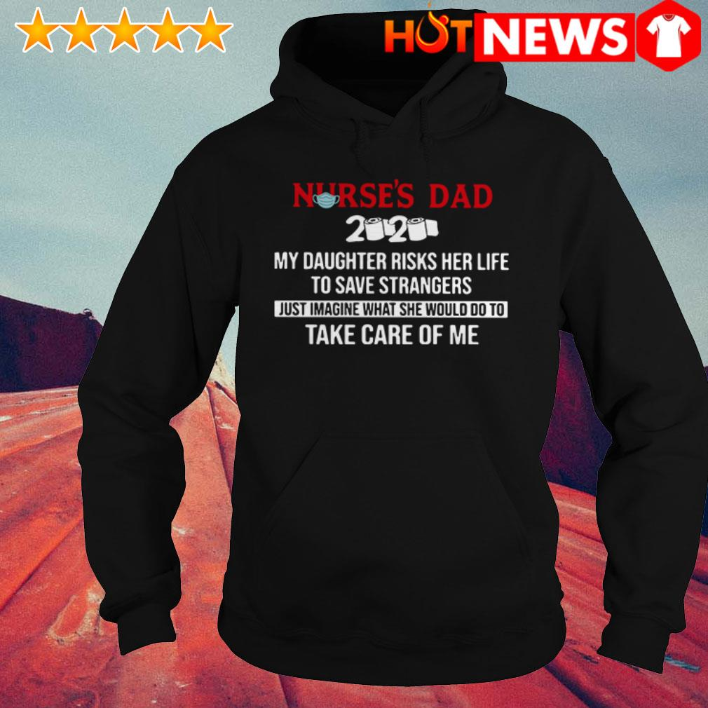 Nurse's dad 2020 my daughter risks her life take care of me Hoodie