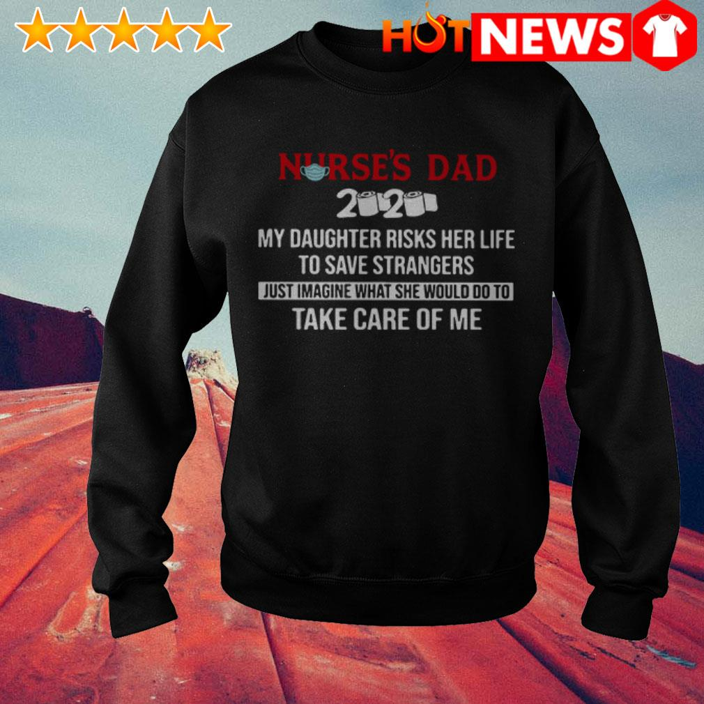 Nurse's dad 2020 my daughter risks her life take care of me Sweater