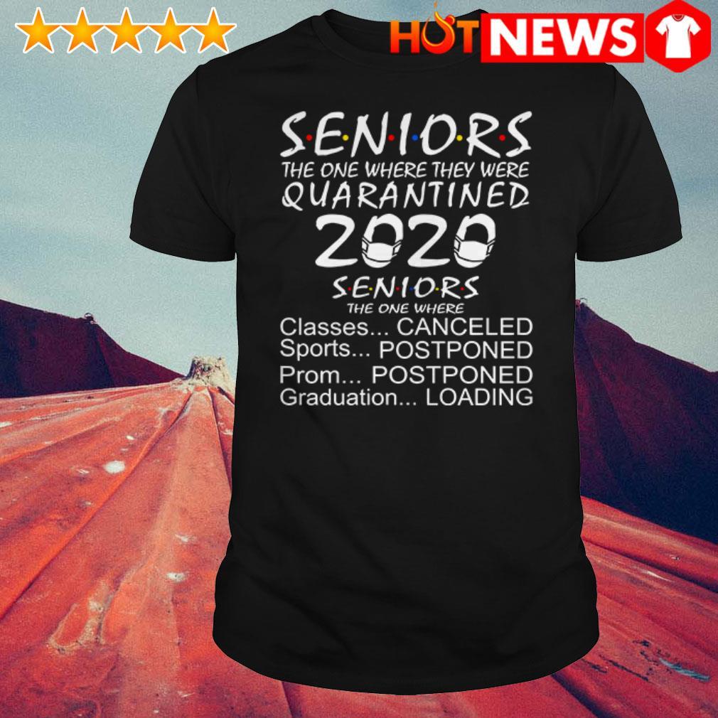 Seniors Quarantined 2020 Seniors the one where classes canceled sports postponed shirt