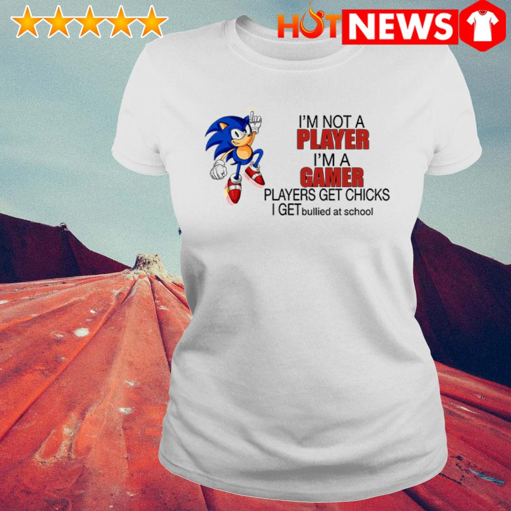 Sonic I'm a gamer players get chicks I get bullied at school Ladies Tee