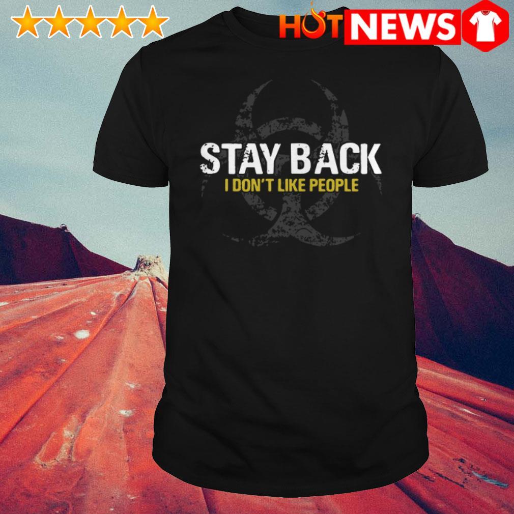Stay back I don't like people Virus Awareness Flu shirt