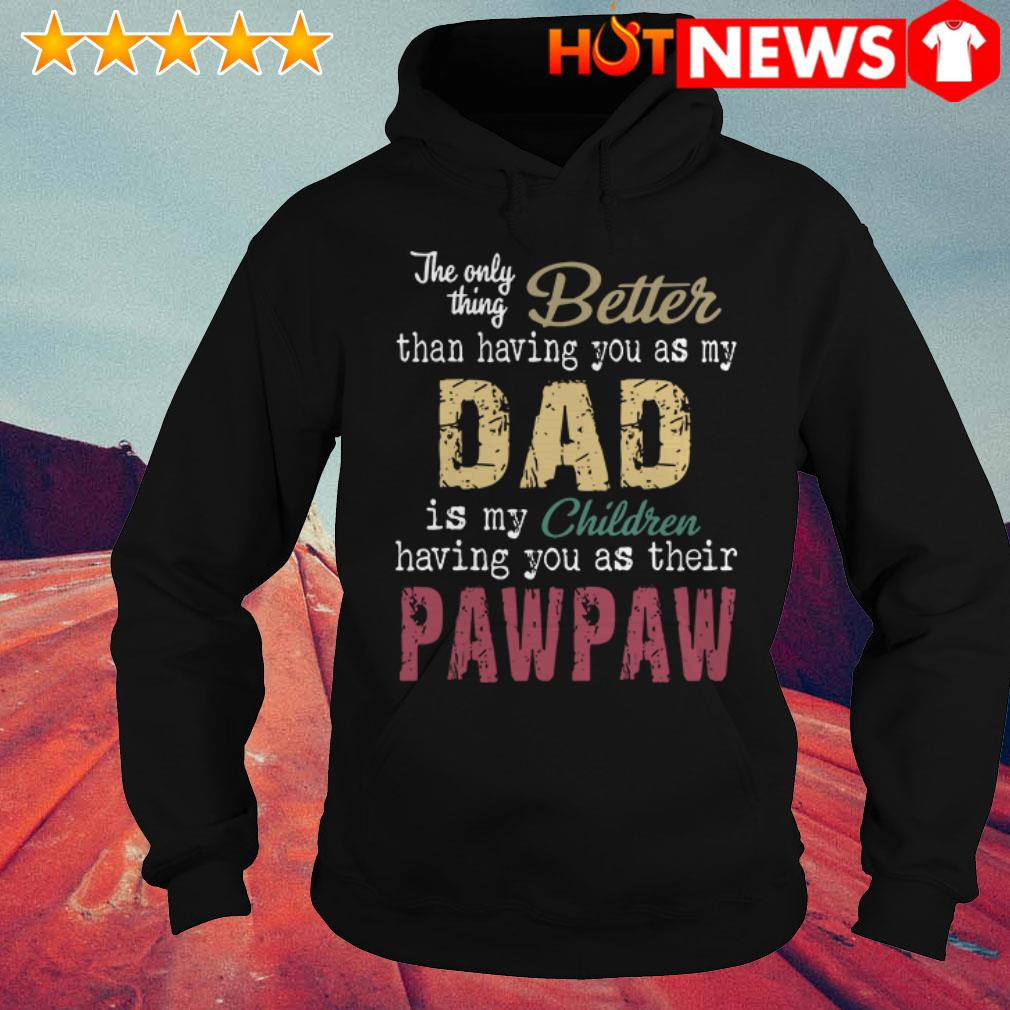 The only thing better than having you as my dad is my children pawpaw Hoodie