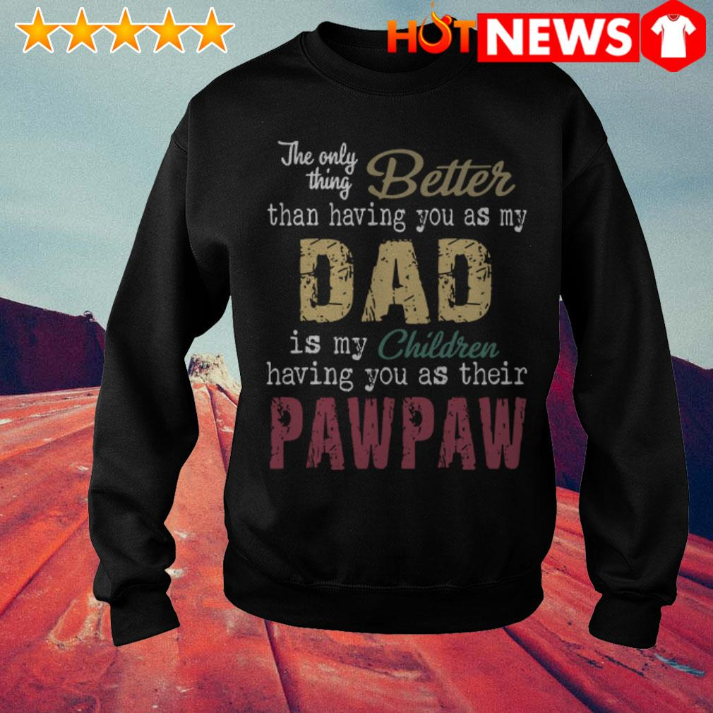 The only thing better than having you as my dad is my children pawpaw Sweater
