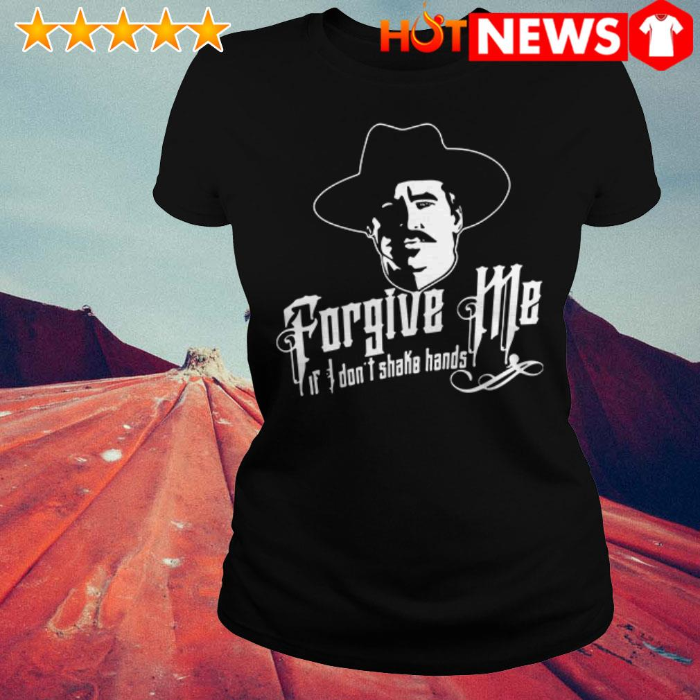 Tombstone Forgive Me if I don't shake hands Ladies Tee