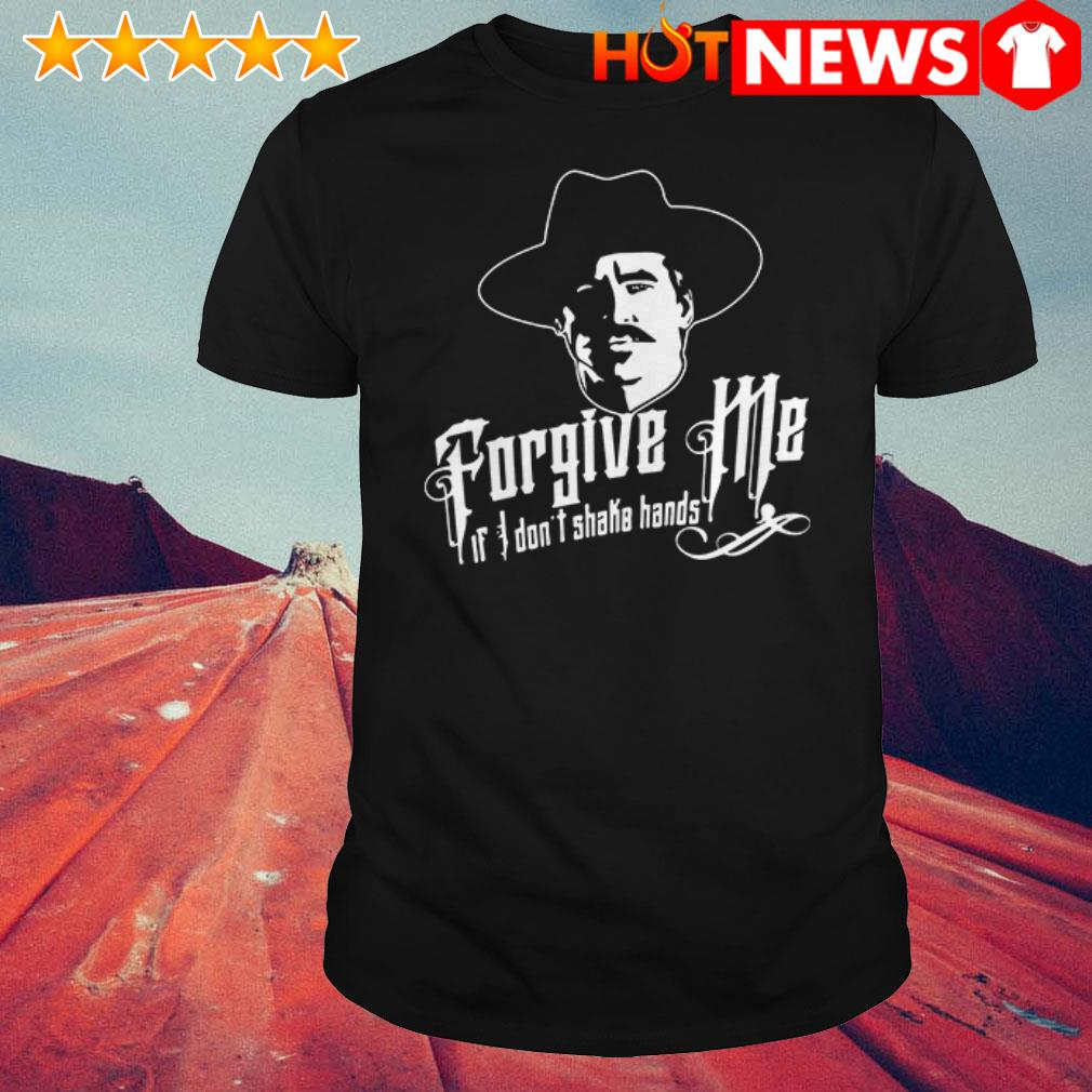 Tombstone Forgive Me if I don't shake hands shirt
