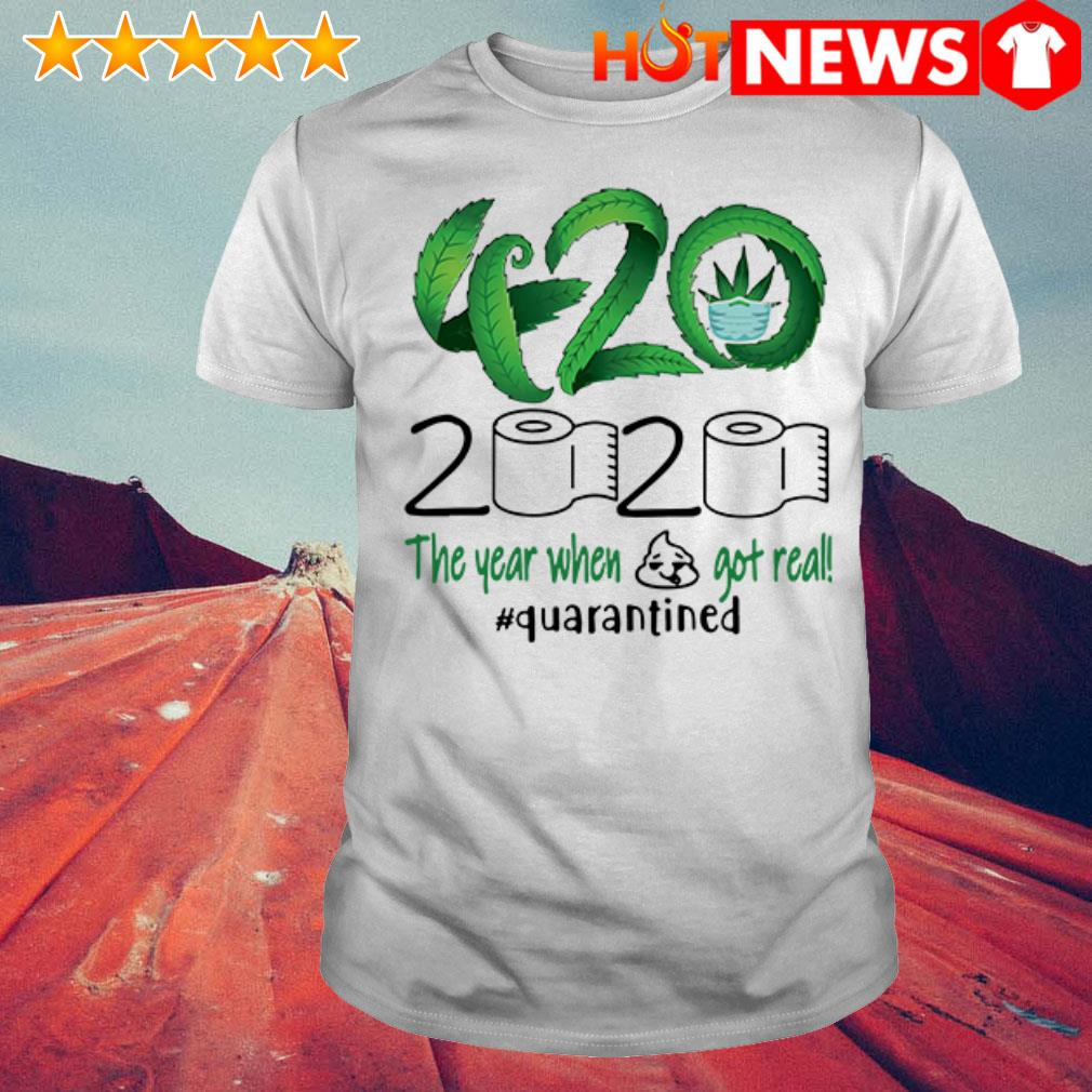 420 Cannabis toilet paper 2020 the year when shit got real #quarantined shirt