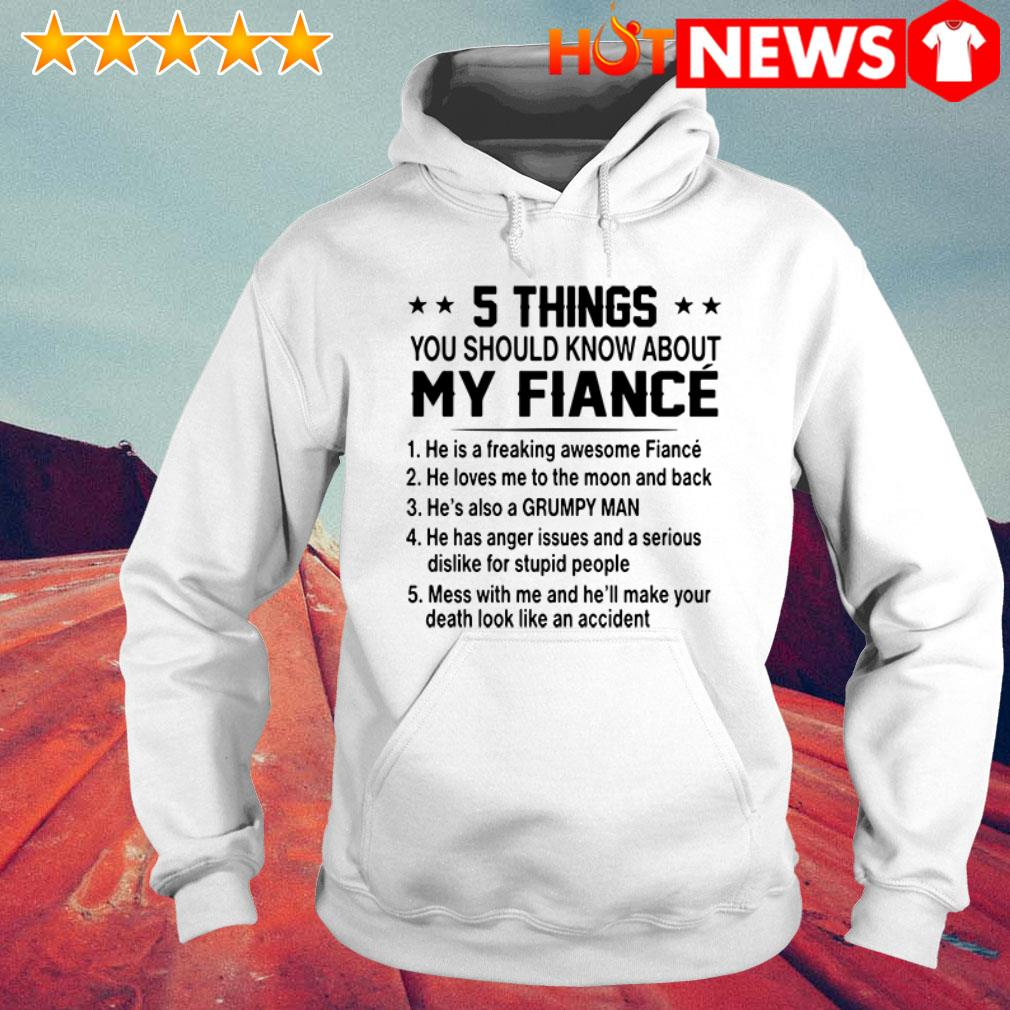 5 Things you should know about my Fiance he's also a grumpy man Hoodie