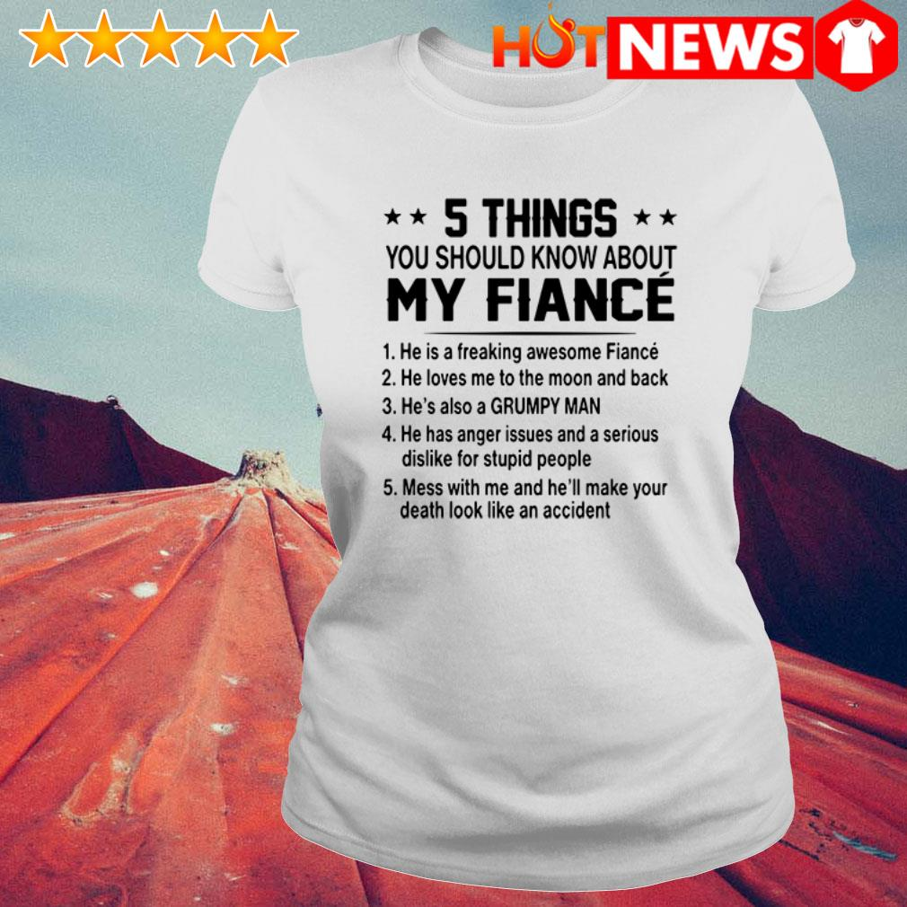 5 Things you should know about my Fiance he's also a grumpy man  Ladies Tee