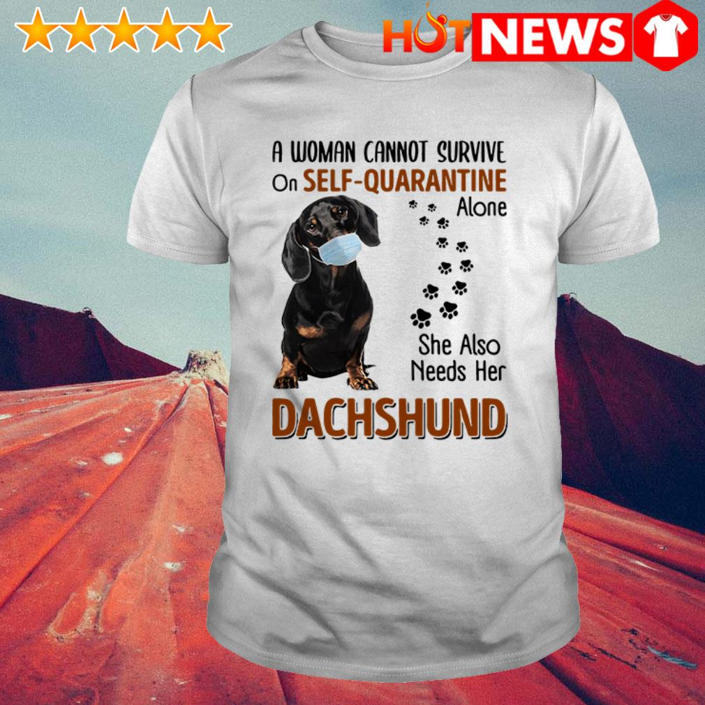 A woman cannot survive of self-quarantine alone she also needs her Dachshund shirt