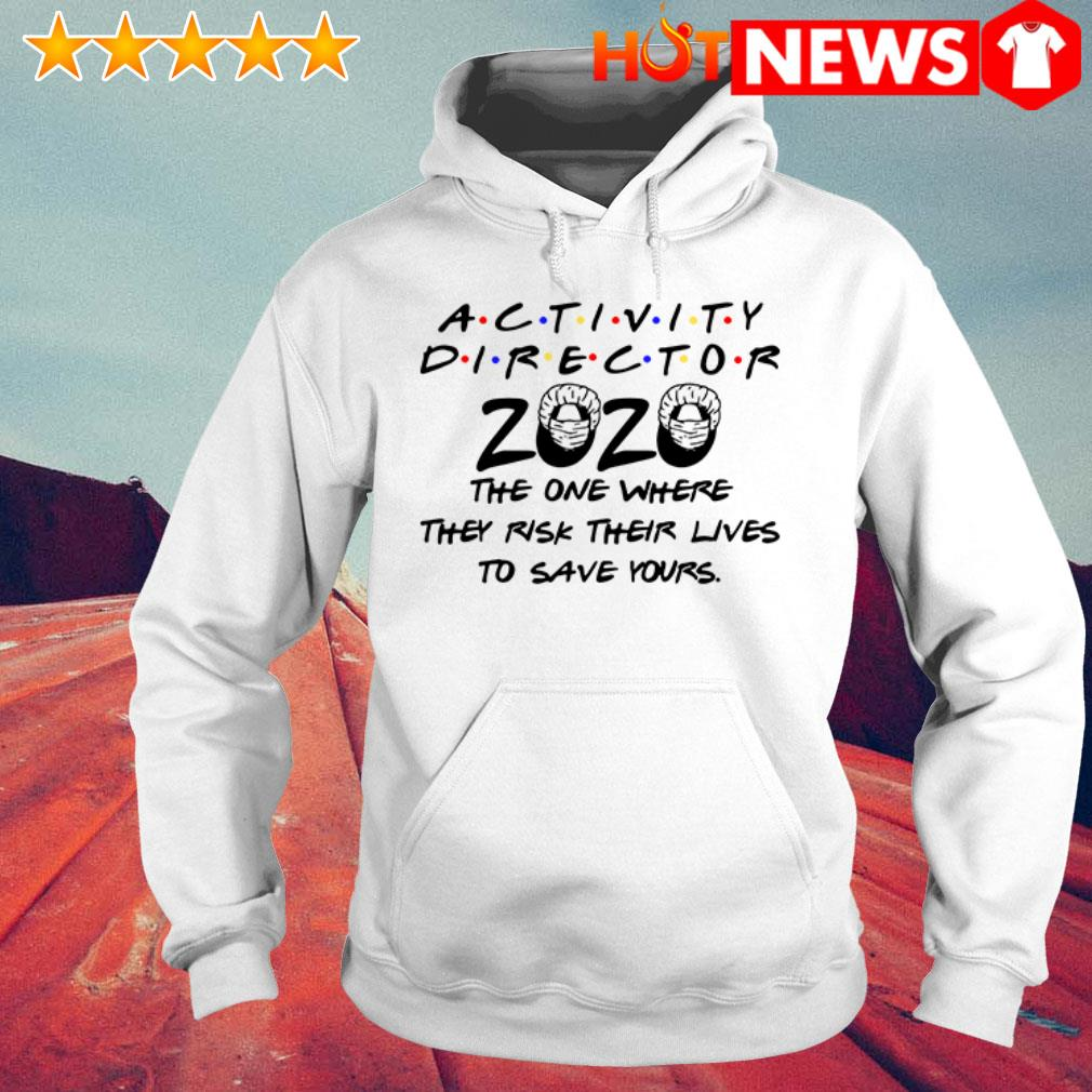 Activity director 2020 the one where they risk Hoodie