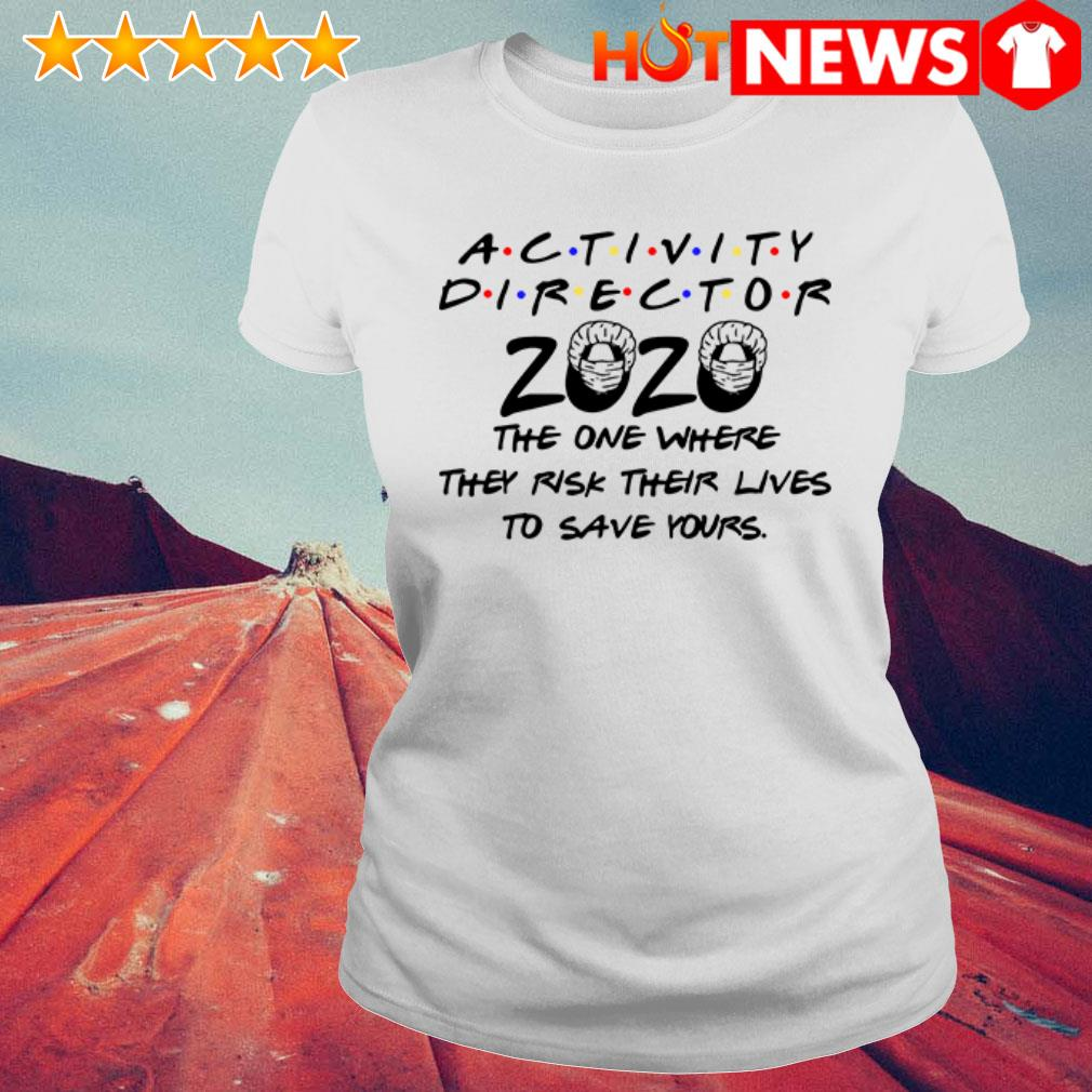 Activity director 2020 the one where they risk Ladies Tee