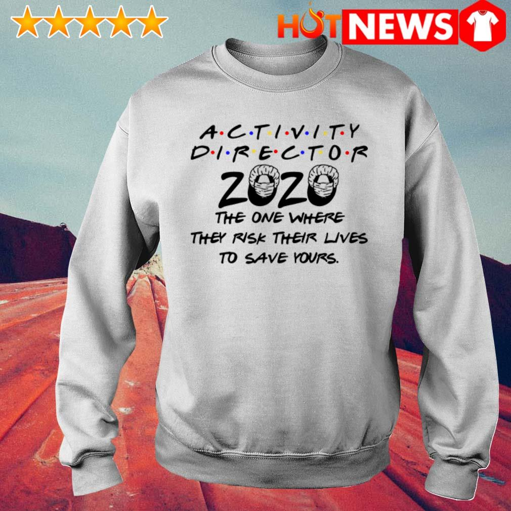 Activity director 2020 the one where they risk Sweater
