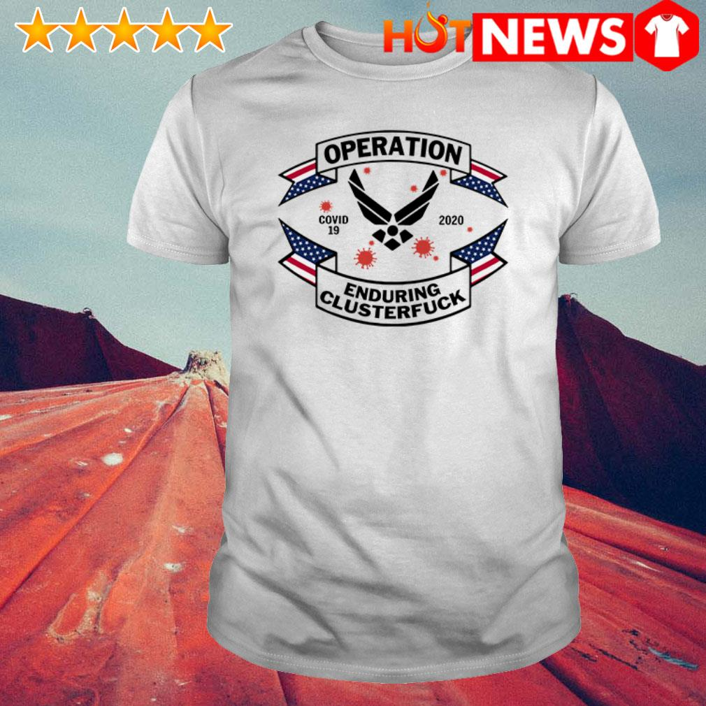 Air Force Symbol operation enduring clusterfuck Covid-19 2020 shirt