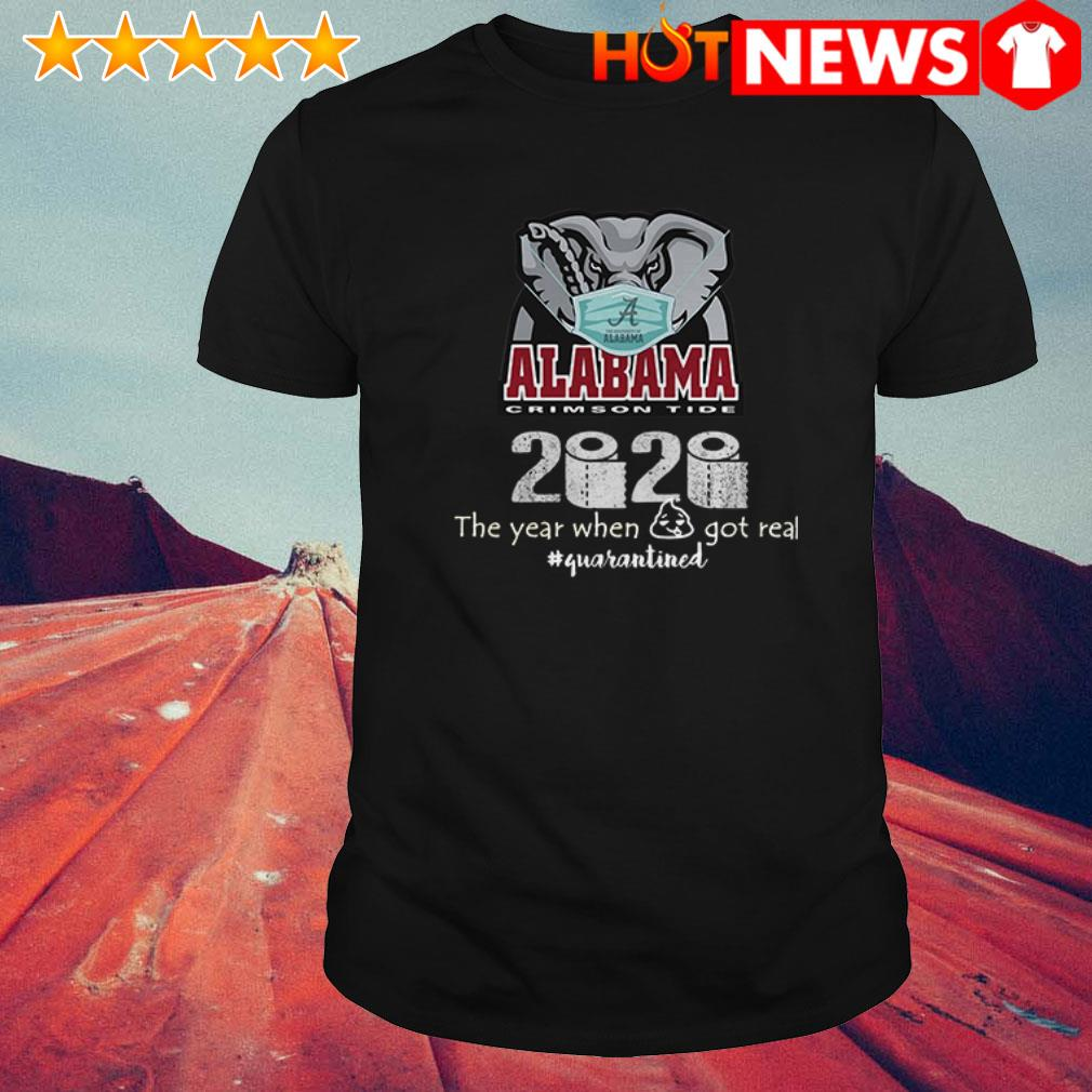 Alabama Crimson Tide 2020 the your when shit got real #quatantined toilet paper shirt