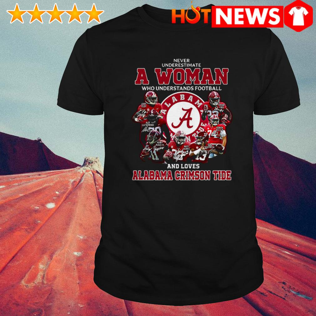 Alabama Crimson Tide never underestimate a woman who understands football shirt