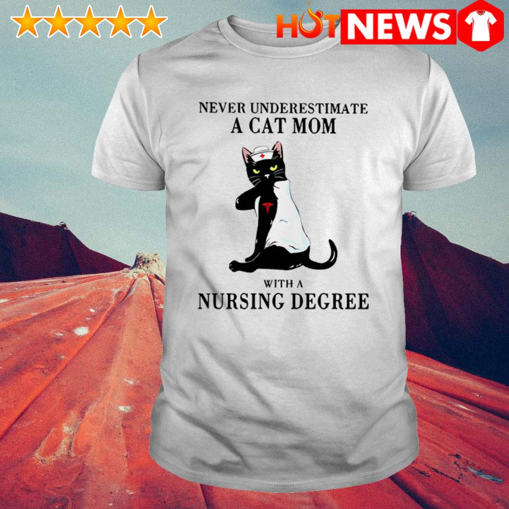 Black cat never underestimate a cat mom with a nursing degree shirt