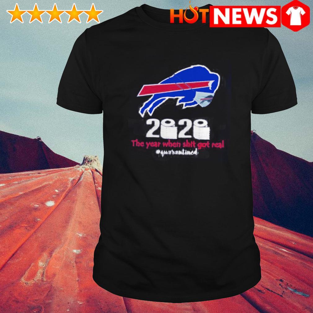 Buffalo Bills 2020 the year when shit got real #quarantined shirt