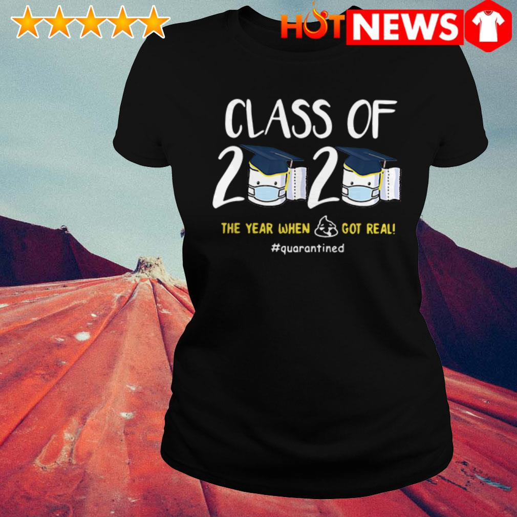 Class of 2020 The year when shit got real Quarantined Ladies Tee