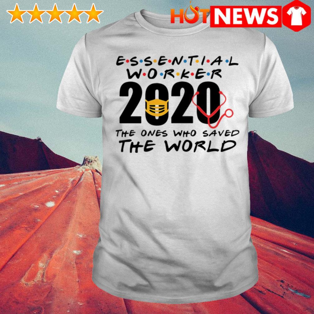 Essential worker 2020 The ones who saved the world Coronavirus shirt