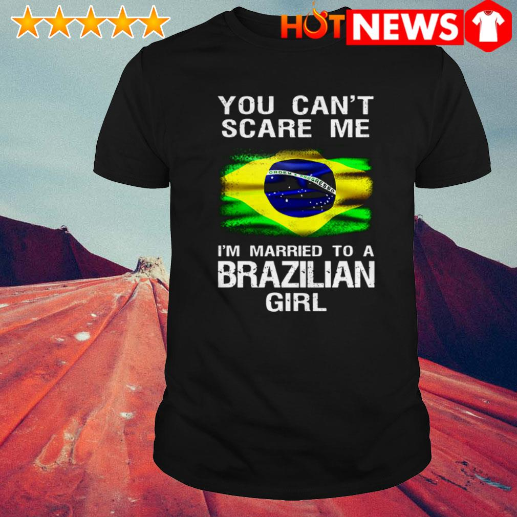 Flag of Brazilian You can't scare me I'm married to a Brazilian girl shirt