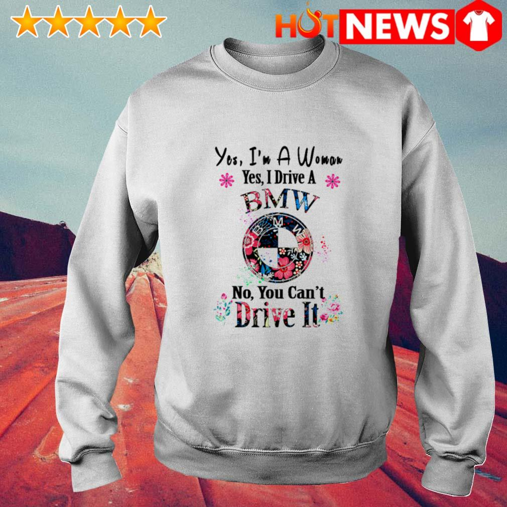 Floral Yes I'm a woman yes I drive a BMW no you can't Dive it Sweater