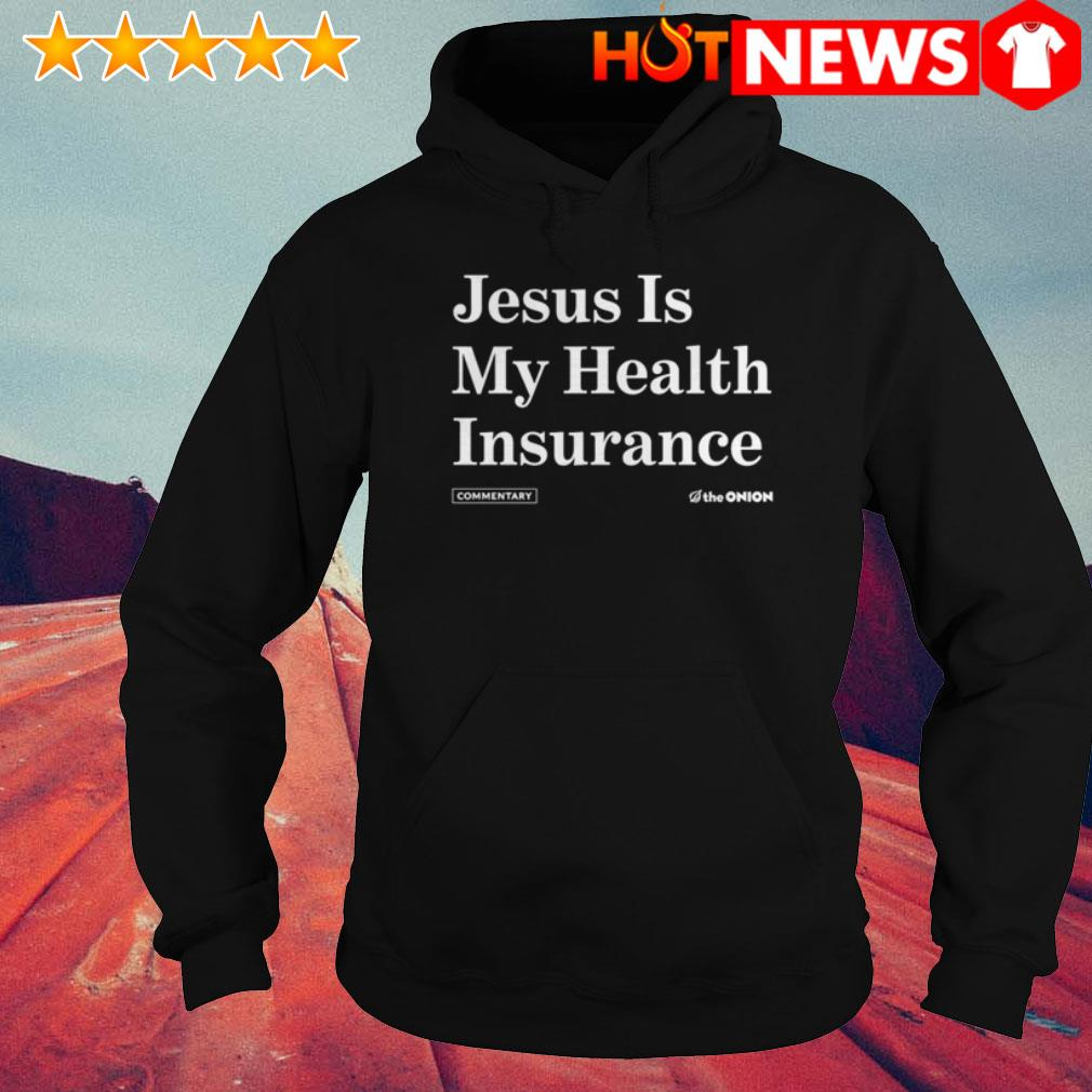 Jesus is my health insurance Hoodie
