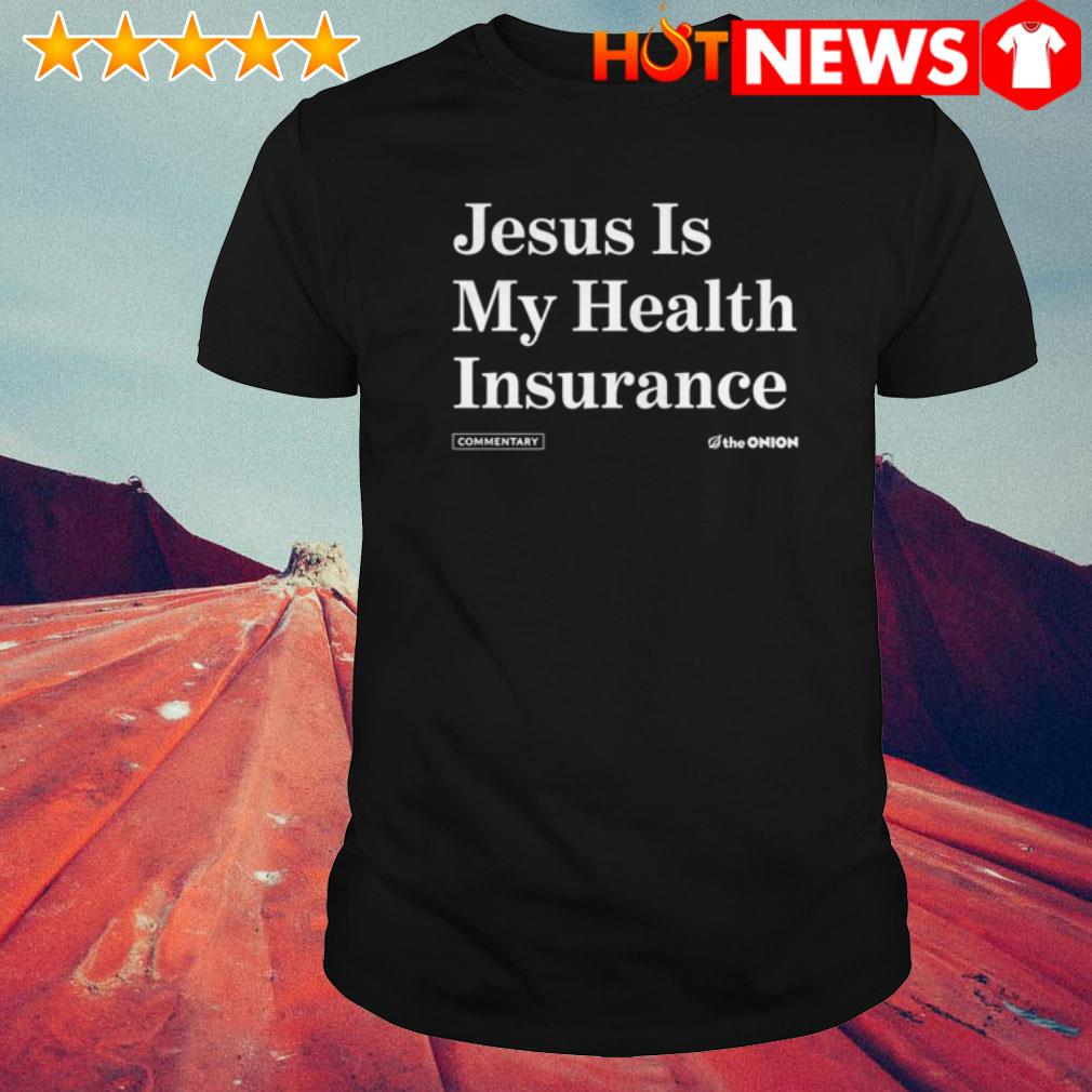 Jesus is my health insurance shirt
