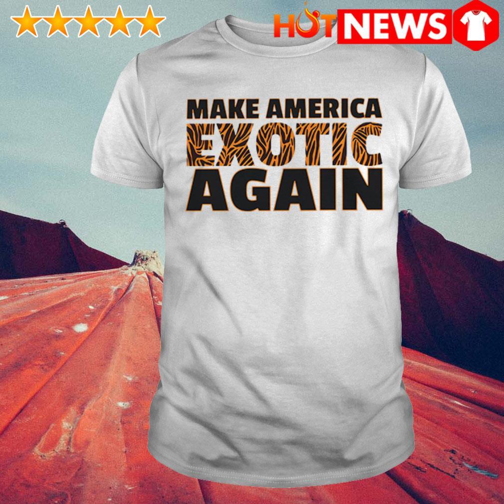 Joe Exotic Tiger King Make America Exotic Again shirt