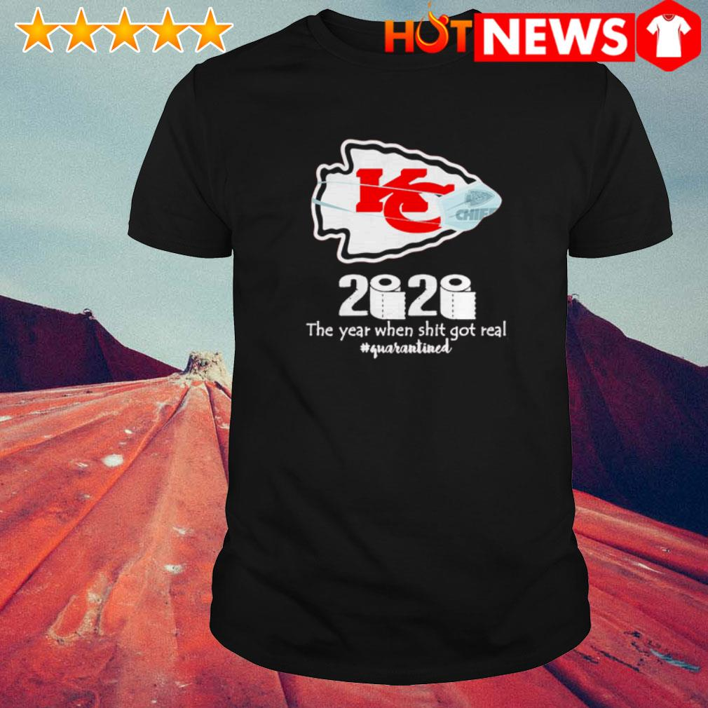 Kansas City Chiefs 2020 the year when shit got real #quarantined shirt
