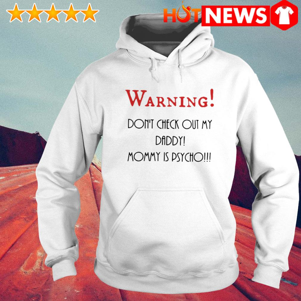 Mommy is psycho don't check out my daddy Warning Hoodie