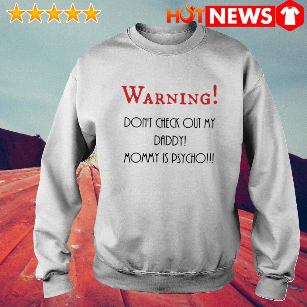 Mommy is psycho don't check out my daddy Warning Sweater