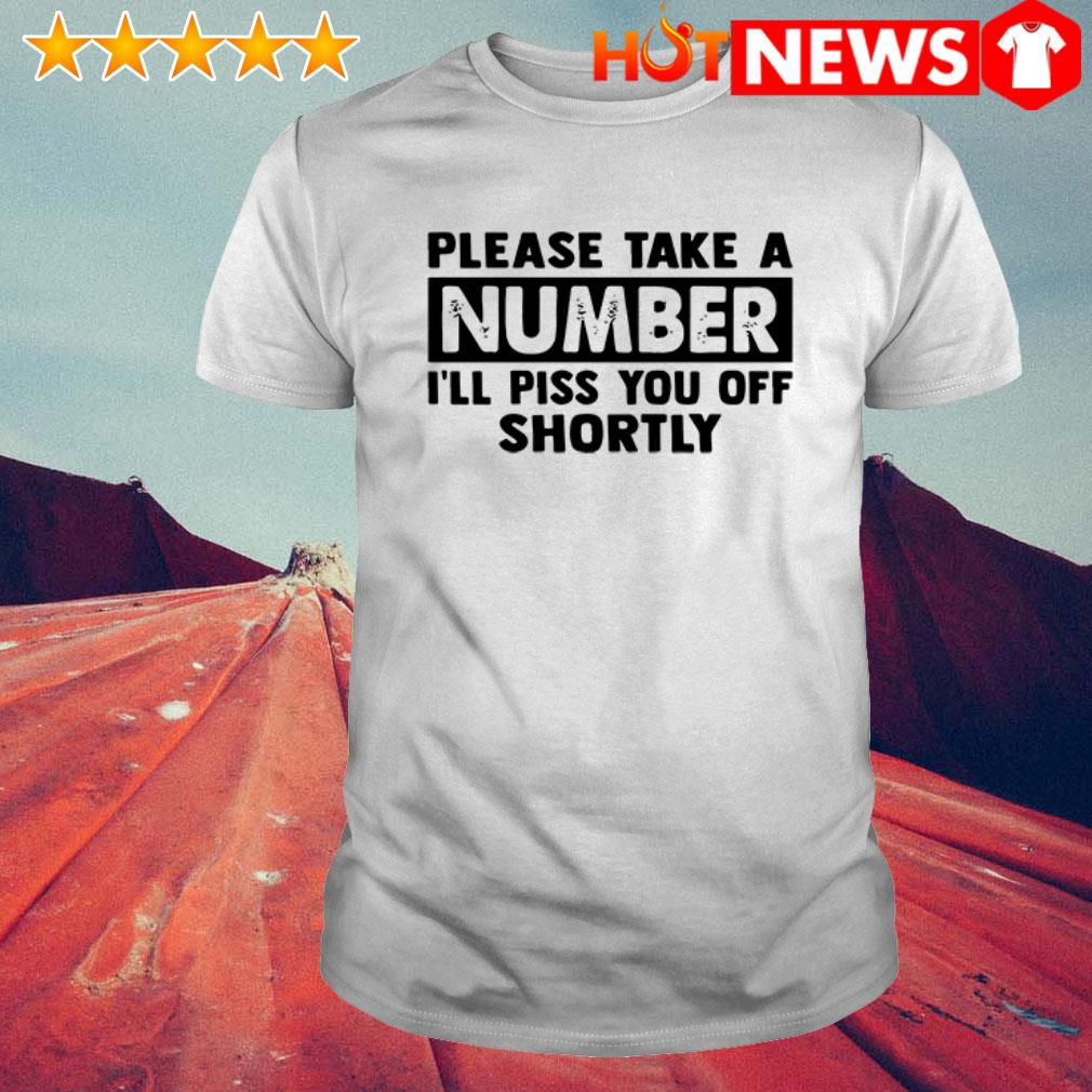 Number I'll piss you off shortly shirt