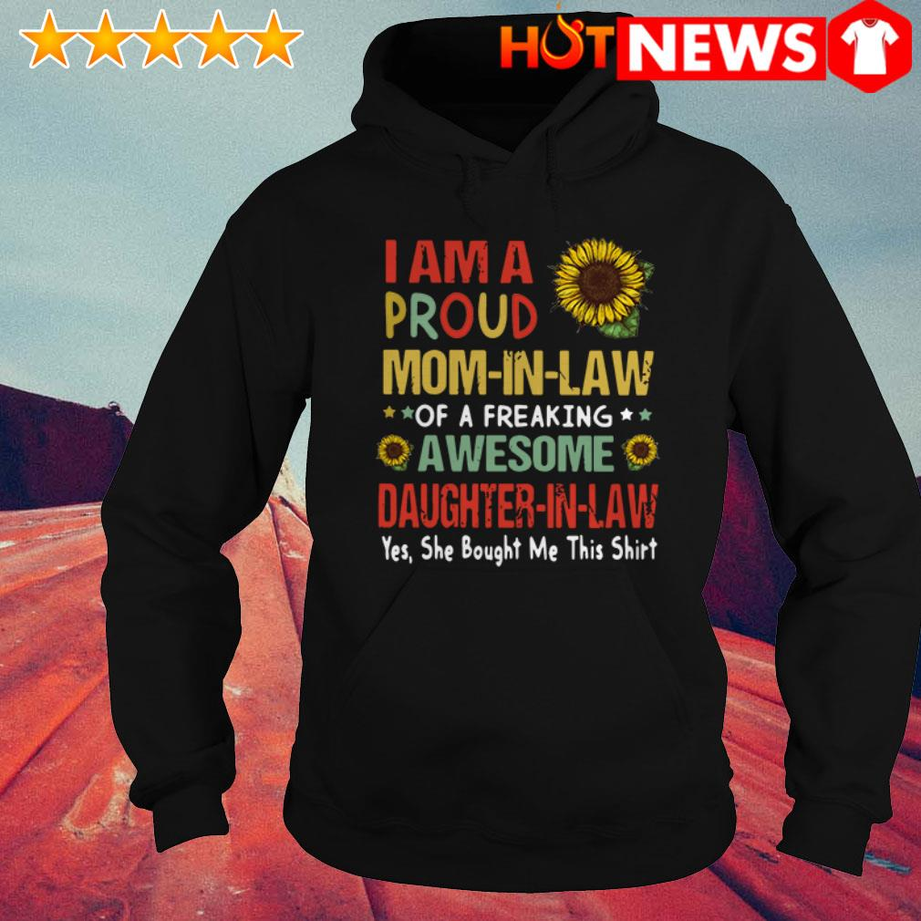 Sunflower I am a proud mom-in-law of a freaking awesome daughter-in-law Hoodie