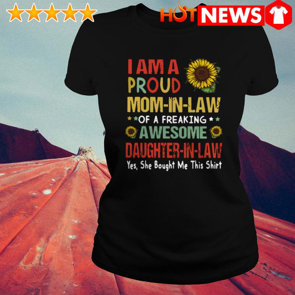Sunflower I am a proud mom-in-law of a freaking awesome daughter-in-law Ladies Tee