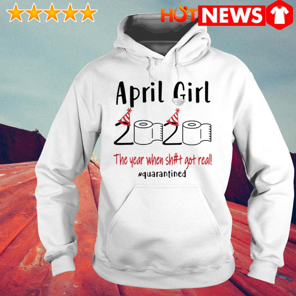 The year when shit got real #quarantined April girl 2020 Hoodie