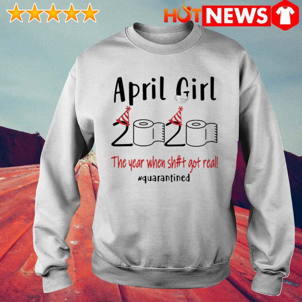 The year when shit got real #quarantined April girl 2020 Sweater