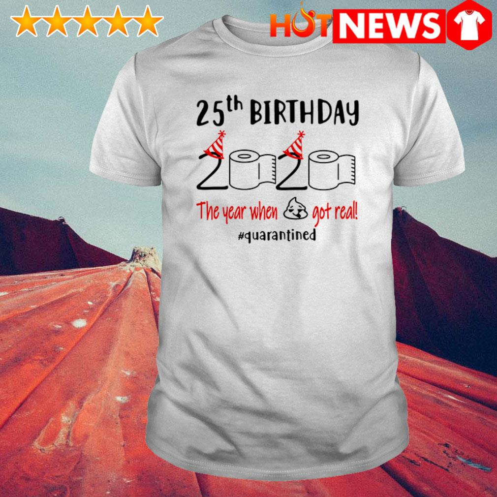 Toilet paper 25th Birthday 2020 the year when shit got real #quarantined shirt