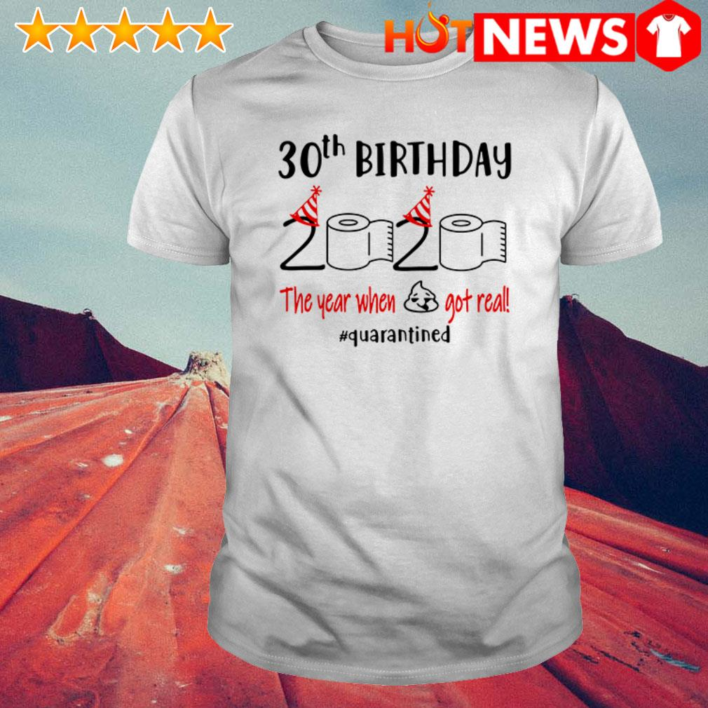 Toilet paper 30th Birthday 2020 the year when shit got real #quarantined shirt