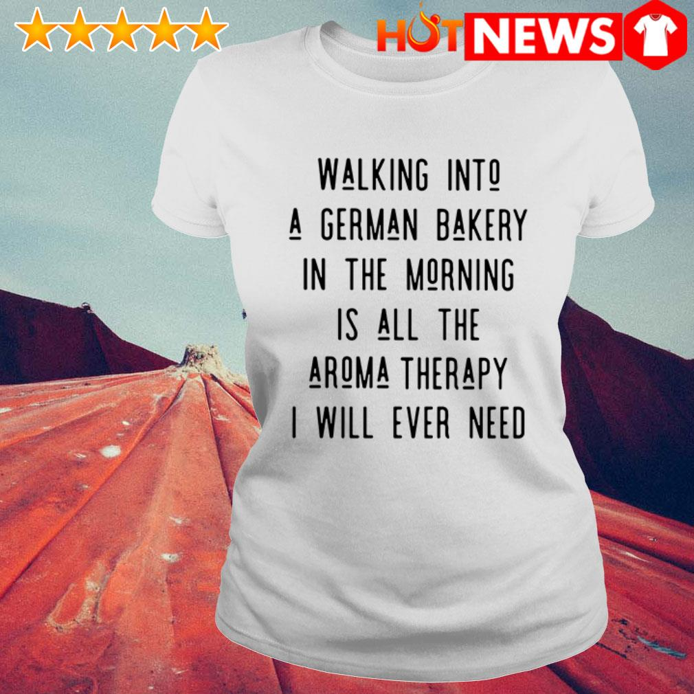 Walking into a german bakery I will ever need  Ladies Tee