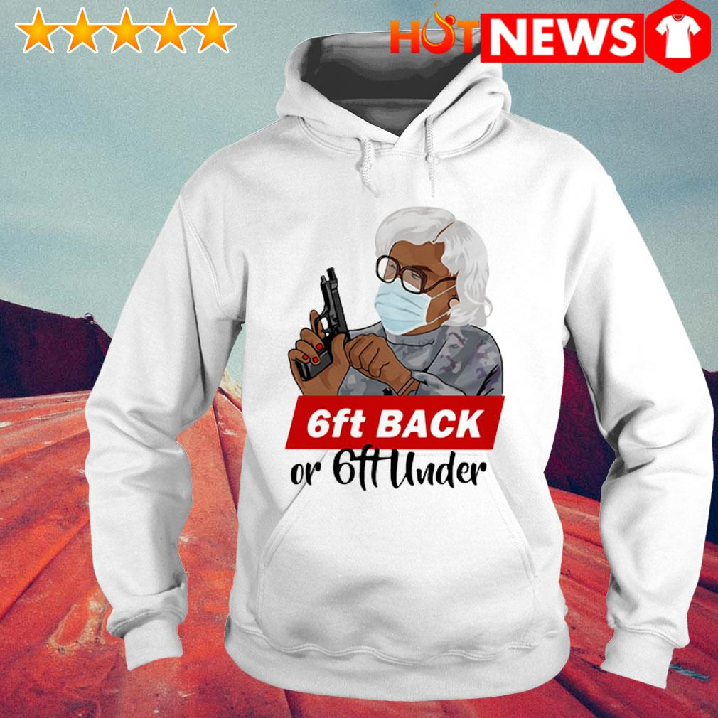 6 Feet back or 6 feet under Madea Hoodie