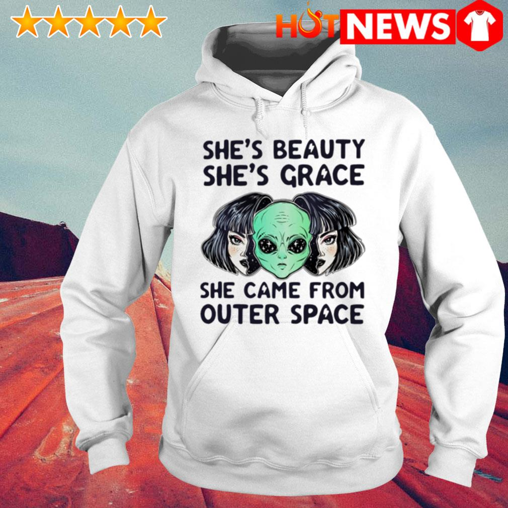 Aliens she came from outer space she's beauty she's grace Hoodie