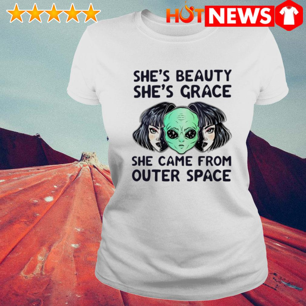 Aliens she came from outer space she's beauty she's grace Ladies Tee