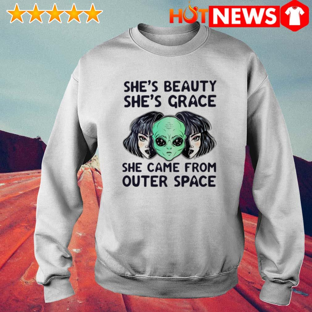 Aliens she came from outer space she's beauty she's grace Sweater