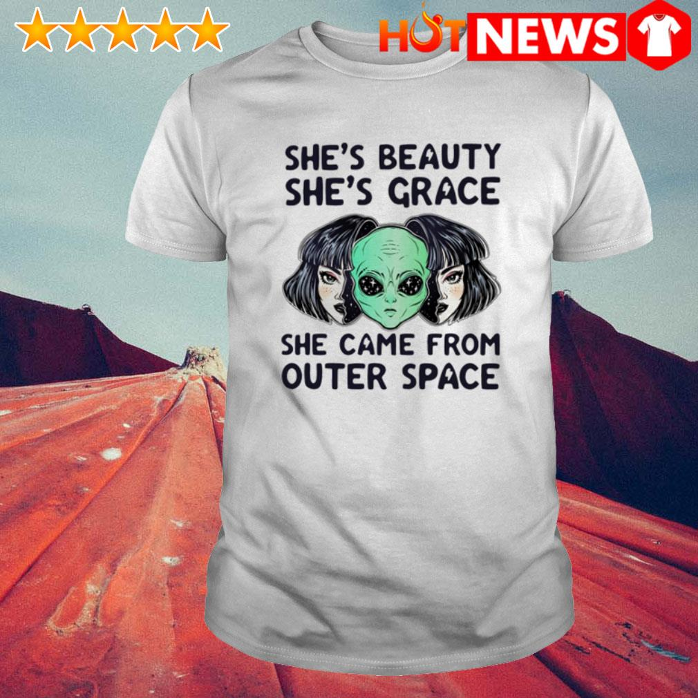 Aliens she came from outer space she's beauty she's grace shirt