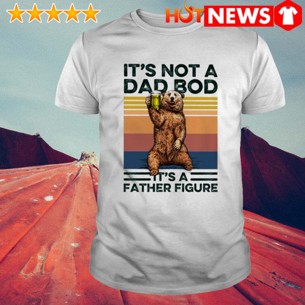 Bear drinking beer it's not a dad bod its a father figure vintage shirt