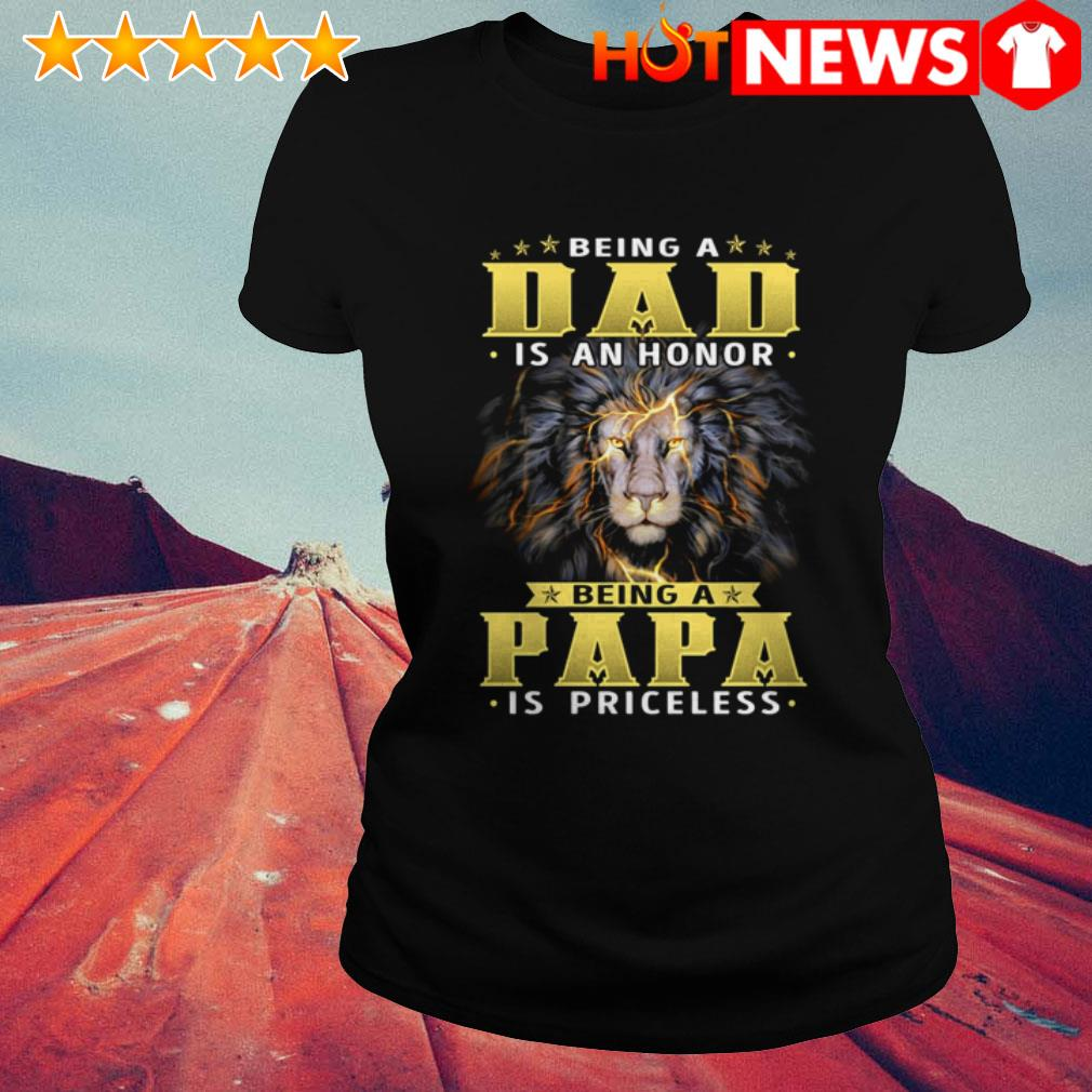 Being a dad is an honor being a papa is priceless Lion Ladies Tee