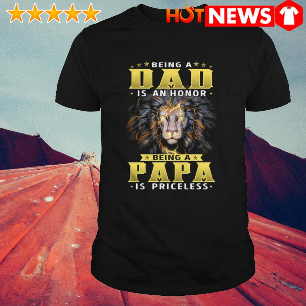 Being a dad is an honor being a papa is priceless Lion shirt