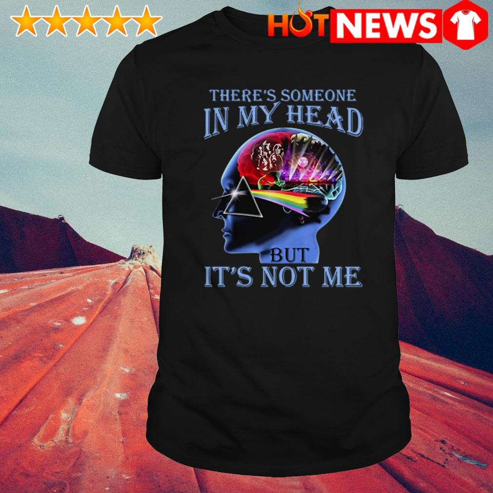 But it's not me there's someone in my head Pink Floyd shirt