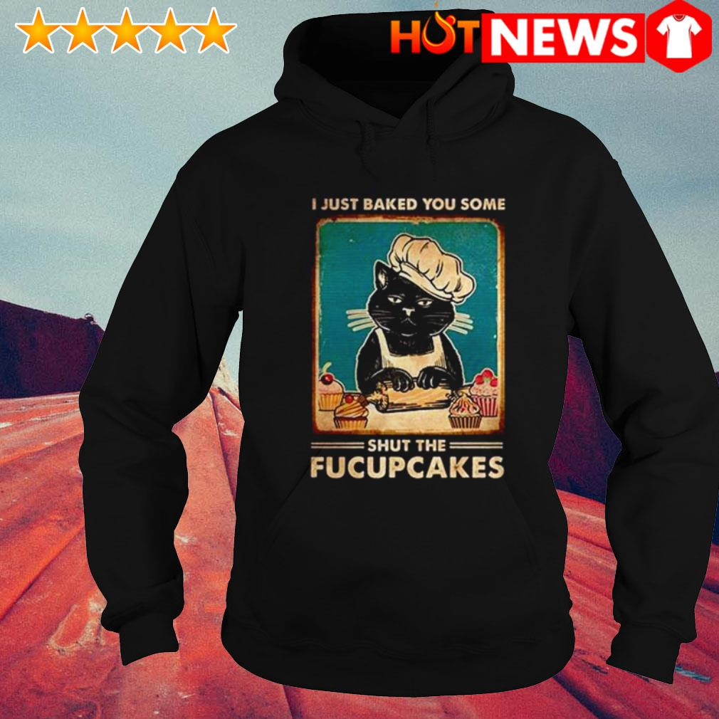 Cat chef I just baked you some shut the fucupcakes Hoodie
